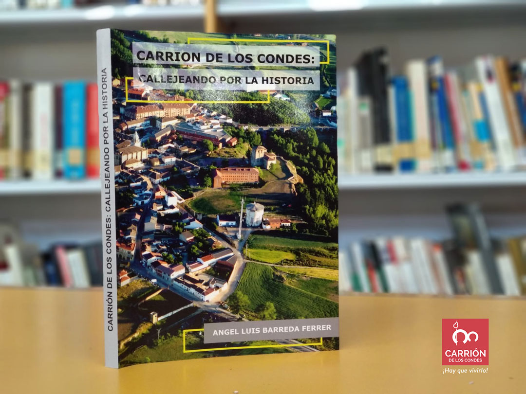 """Publicación del libro Carrión de los Condes """"Callejeando por su historia"""" por Ángel Luis Barreda Ferrer"""