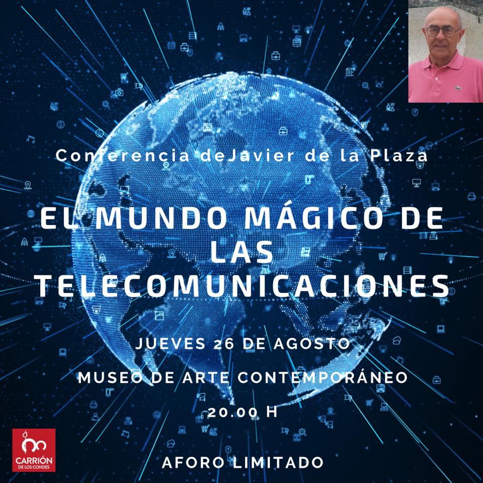 CHARLA-COLOQUIO CON JAVIER DE LA PLAZA : EL MUNDO MÁGICO DE LAS COMUNICACIONES